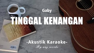Tinggal Kenangan - Gaby ( Akustik Karaoke )