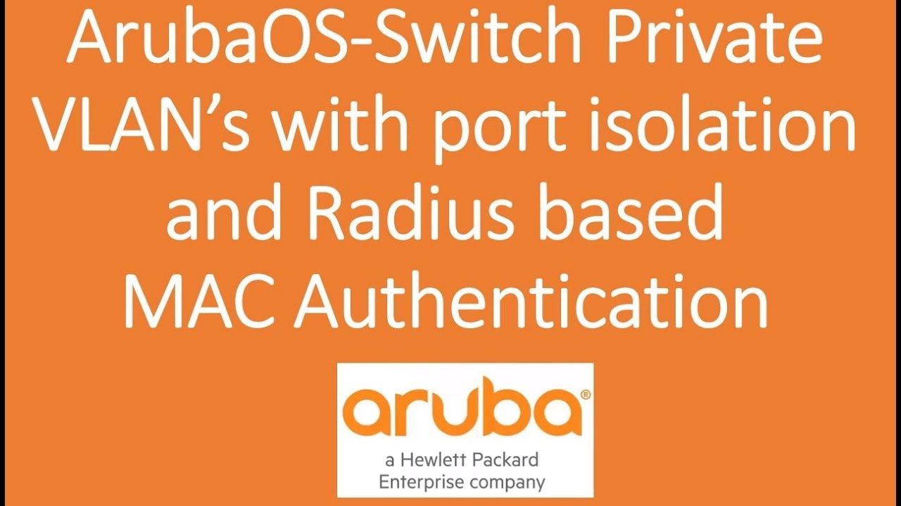 ArubaOS-Switch Private VLAN with Radius enforced MAC Authentication