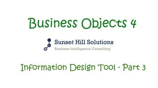 Business Objects 4x - Information Design Tool - Part 3