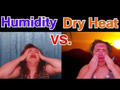 Humidity Vs. Dry Heat