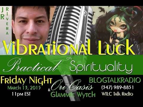 Vibrational Luck with Special Guest J.R.Rivera on Practical Spirituality: ( Aired March 13,2015)