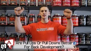 Are Pull Ups Or Pull Downs Better For Back Development? MassiveJoes.com MJ Q&A MJQA Exercise