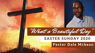 """What a Beautiful Day!"" - Pastor Dale McBean- Easter Sunday- April 12, 2020"