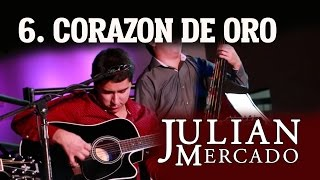 6. Corazon De Oro - Julian Mercado [En Vivo Desde Culiacan 2015 con Tololoche]
