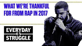 What We're Thankful for From Rap in 2017 | Everyday Struggle