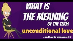 What is UNCONDITIONAL LOVE? What does UNCONDITIONAL LOVE mean? UNCONDITIONAL LOVE meaning