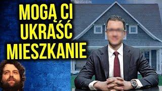 Mogą Ukraść Ci  Mieszkanie / Dom - Co Robić ? - Komentator