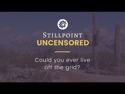 Stillpoint Uncensored: Could you live off the grid?