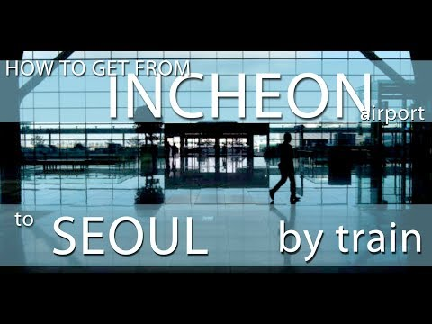 How to Get from Incheon Airport to Seoul by Train