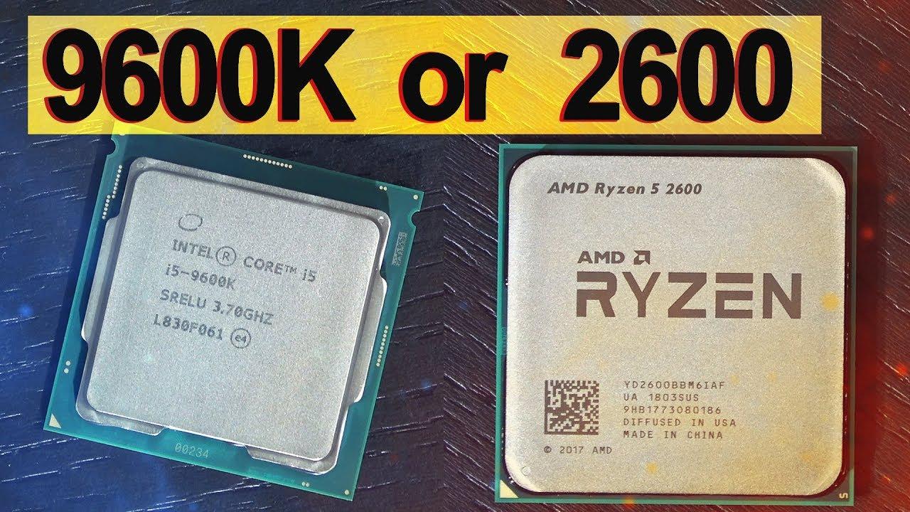WHAT NOW   ? -- Intel i5 9600K vs AMD Ryzen 5 2600
