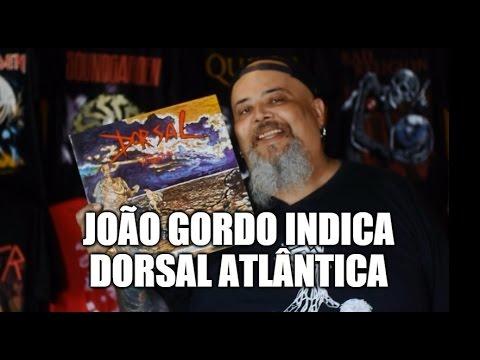 Dorsal Atlântica   João Gordo Indica