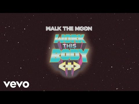WALK THE MOON  Work This Body