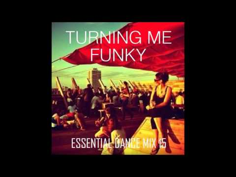 Turning Me Funky - Funky House & Disco -  Essential Dance Mix 15