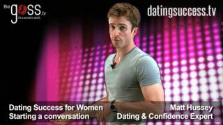 Matt Hussey - Dating Tips for Women - Starting a Conversation (GetTheGuy)