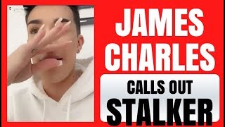 JAMES CHARLES HAS A STALKER