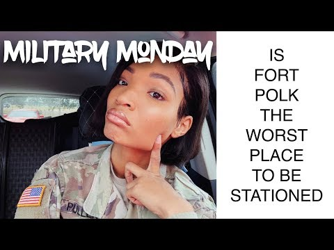 MILITARY MONDAY: IS FT POLK AS BAD AS PEOPLE SAY?
