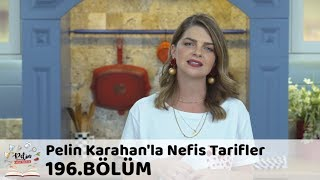 Pelin Karahan'la Nefis Tarifler 196. Bölüm | 17 Eylül 2018