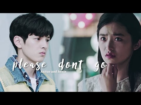 please dont go | kaituo x he xin