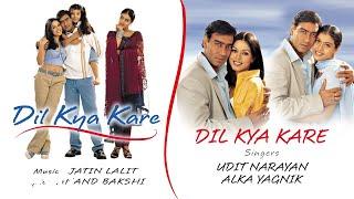 Dil Kya Kare Audio Song - Title Track|Ajay Devgan, Kajol|Udit Narayan, Alka Yagnik
