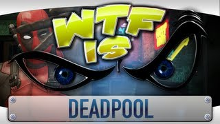 ► WTF Is... - Deadpool ?