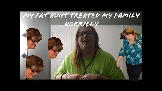 My Fat Aunt Treated My Entire Family Horribly!