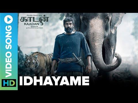 Idhayame   Video Song   Kaadan   Rana Daggubati, Prabu Solomon, Vishnu Vishal, Zoya & Shriya