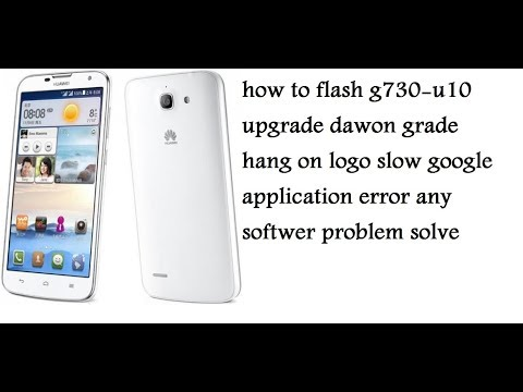 how to flash huawei g730-u10 solve any software problems 10000000000000000%