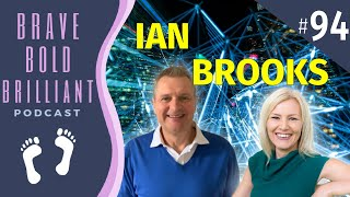 IAN BROOKS - Your CONTACTS = NETWORK; NEVER UNDERESTIMATE THAT! | Brave, Bold, Brilliant Podcast
