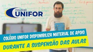 COLÉGIO UNIFOR DISPONIBILIZA MATERIAL DE APOIO DURANTE A SUSPENSÃO DAS AULAS