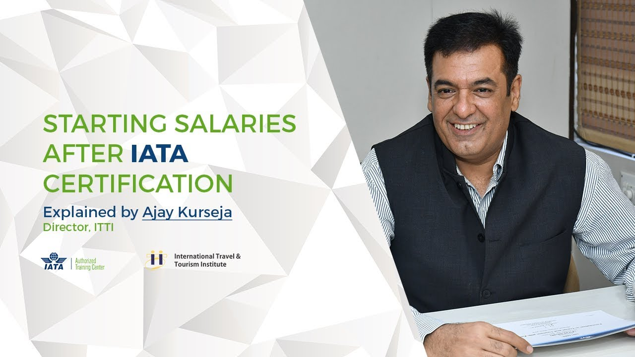 Starting Salaries after IATA certification | Explained by Ajay Kurseja,  Director, ITTI