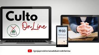 Culto de Adoração e Louvor - IP Bairro de Fátima - 12/07/2020.