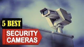 5 Best Security Cameras 2018 | Best Security Cameras Reviews | Top 5 Security Cameras