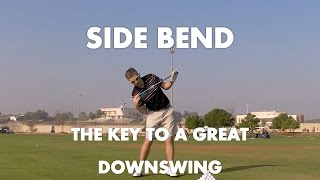 Side Bend - The Key to a Great Downswing