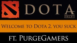 Welcome to Dota 2. You suck. (feat. PurgeGamers) - Ep. 2