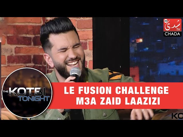 le Fusion Challenge m3a Zaid Laazizi - The Kotbi Tonight