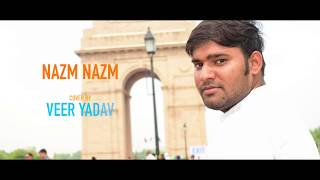 Nazm Nazm | unplugged cover | Veer Yadav |Bareilly ki Barfi |Ayushman khurana |Arko