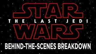 Star Wars: The Last Jedi Behind-the-Scenes Breakdown - D23 Expo 2017