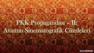 PKK Propagandası - 2: Avamın Sinematografik Cümleleri