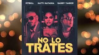 Pitbull Feat. Natti Natasha Y Daddy Yankee - No Lo Trates