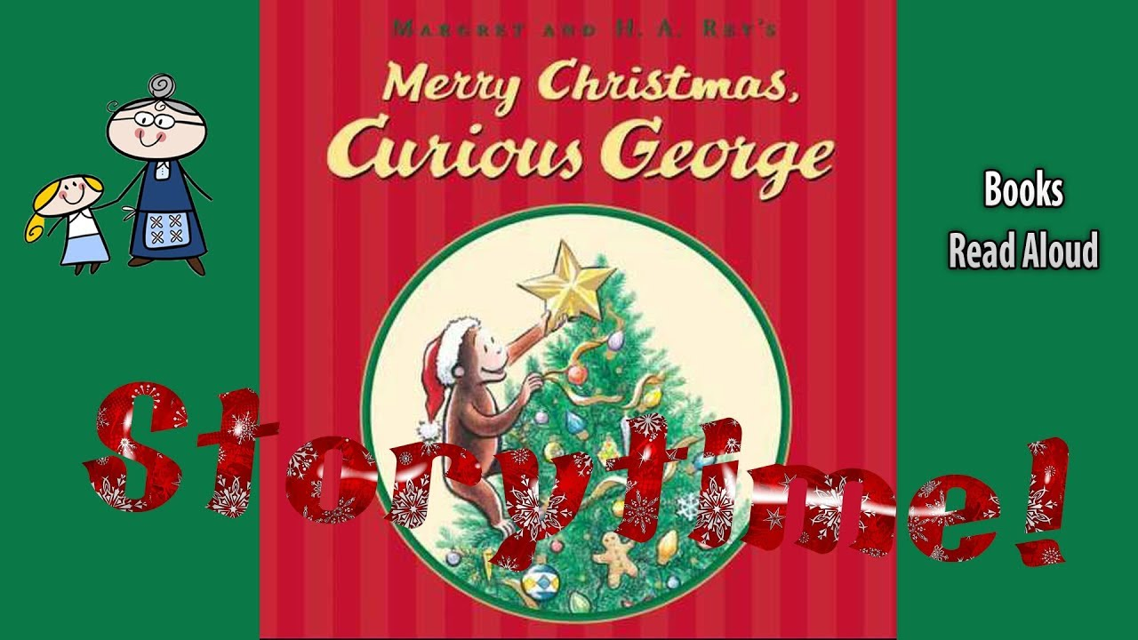 MERRY CHRISTMAS CURIOUS GEORGE Read Aloud ~ Christmas Stories ...