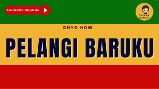 PELANGI BARUKU - Dhyo How (Reggae Alternatif Key) By Daehan Musik