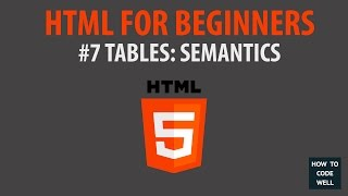 HTML For Beginners Tutorial #7 Table Semantics