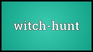 Witch-hunt Meaning