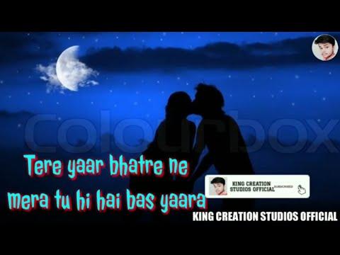 Tere Yaar Bhatere Ne Mera Tu hi hai bas yaara Whatsapp Status