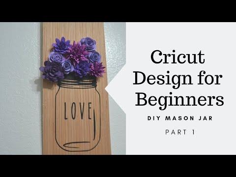 Cricut Design for Beginners, DIY Mason Jar (Part 1)