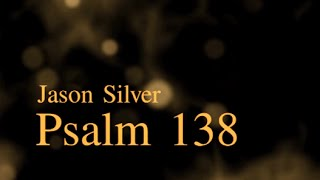 Psalm 138  - Scripture Songs - Thanksgiving and Praise