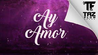 Taz Flow El Artesano   Ay Amor [Video Lyric]