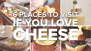 6 Places To Visit If You Love Cheese