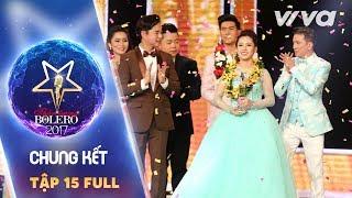 Tập 15 Full HD | Liveshow Chung Kết  | Thần Tượng Bolero 2017 | Mùa 2 thumbnail