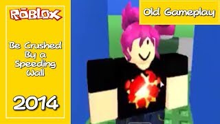 ROBLOX Be Crushed By a Speeding Wall Gameplay von 2014!